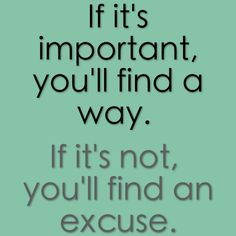Important = You'll find a way; Not = You'll find an excuse