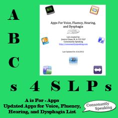 ABCs 4 SLPs: A is for Apps - Updated Voice, Fluency Hearing, and Dysphagia App List From Consonantly Speaking