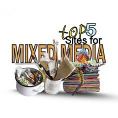 Top 5 Sites for Mixed Media Artists