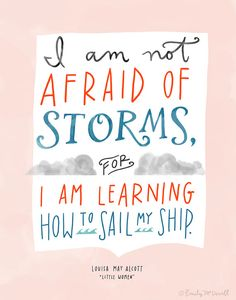 Great words of wisdom by Louisa May Alcott (Little Women) about learning how to ride and navigate those treacherous (at times) seas, as well as just being able to float along and let destiny take us in the right direction...