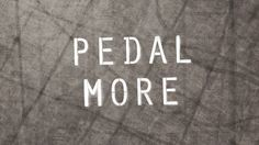 """Pedal More."" by ChappellRoberts"