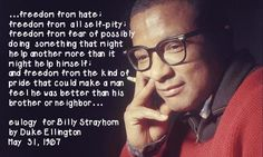 Billy Strayhorn....Duke Ellington's musical partner for more than 25 years.  Musical genius, openly gay with no shame, human rights advocate, life long smoker which eventually killed him at a young age.