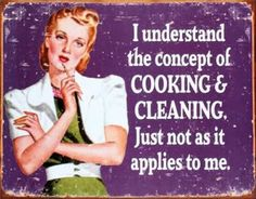 Quote | Inspiring Love Life Wise Quotes vintage posters, cleaning, funni, funny quotes, hous, cooking, kitchen, motto, true stories