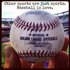 Baseball is love.