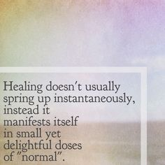 Healing and finding normal; in the everyday...
