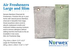 "Norwex Bamboo Charcoal Air Fresheners: Freshen the air in your home with natural porous Bamboo charcoal in beautiful linen bags. Great anywhere odors exist to absorb unpleasant smells and mold-and mildew-causing moisture and to remove allergens without adding harmful chemicals to the air. Available in two sizes. Slim Air Freshener Bag 75 g; 6cm x 16cm / 2.4"" x 6.3"" Large Air Freshener Bag 200 g; 14cm x 20cm / 5.51"" x 7.87"""