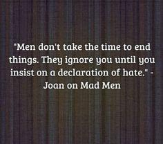 the women, true quotes, hate men quotes, madmen, joan mad men quotes