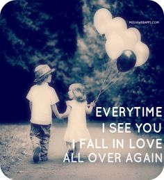 Everytime i see you, i fall in love all over again. ~ Love Quotes and sayings