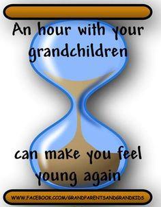 AN HOUR WITH YOUR GRANDCHILDREN grandma quotes, grandchildren, hour, feel young