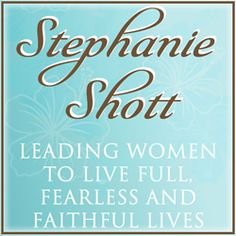 Stephanie Shott Ministries — Leading Women to Live Full, Fearless and Faithful Lives ministri stuff, shott ministri, women ministri