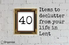 Excellent article on 40 items to declutter from life during Lent