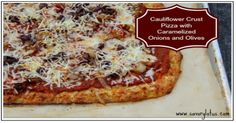 Cauliflower Crust Pizza with Caramelized Onions and Olives -