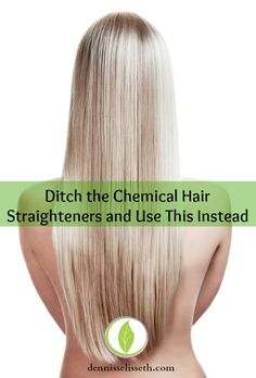 Ditch the chemical hair straighteners and use this instead