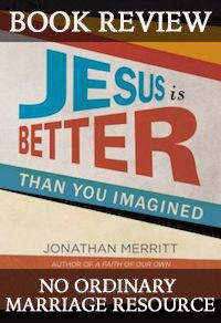 Not Your Ordinary Marriage Book - Jesus Is Better Than You Imagined By Jonathan Merritt http://unveiledwife.com/not-your-ordinary-marriage-book-jesus-is-better-than-you-imagined-by-jonathan-merritt/?utm_campaign=coschedule&utm_source=pinterest&utm_medium=Unveiled%20Wife%20(Encouragement%20For%20Marriage)&utm_content=Not%20Your%20Ordinary%20Marriage%20Book%20-%20Jesus%20Is%20Better%20Than%20You%20Imagined%20By%20Jonathan%20Merritt
