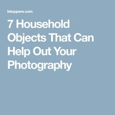 7 Household Objects