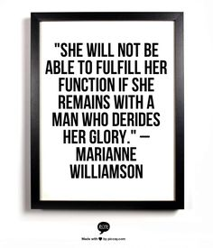 She will not be able to fulfill her function if she remains with a man who derides her glory.