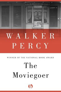 The Moviegoer , by Walker Percy. On my list