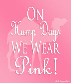 On Hump Day We Wear Pink