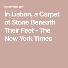 In Lisbon, a Carpet of Stone Beneath Their Feet - The New York Times