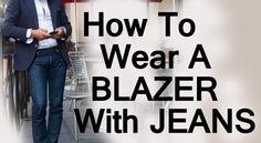 How To Wear A Blazer Jacket With Jeans | Matching Blazers With Denim #blazer #jeans #denim #menstyle #menswear