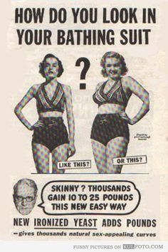 Gain 10 to 25 pounds - Funny old ad for ironized yeast advertising that thousands gain 10 to 25 pounds with it the easy way. How do you look in your bathing suit? bathing, old advertisements, funny pictures, come backs, suit, get skinny, beauty, vintage ads, curves