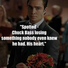 """""""Spotted - Chuck Bass losing something nobody ever knew he had.. His heart""""  <3 Gossip Girl"""
