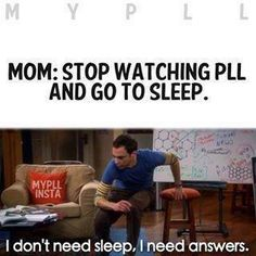 Pretty little Liars  okay this is more like travis telling me to goto sleep and stop watching pll