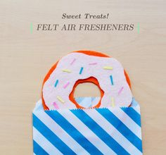 DIY Sweet Treat Felt Air Fresheners