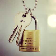 """DON'T FUCK WITH MY SHIT""  Marc Jacobs, padlock, keyring"