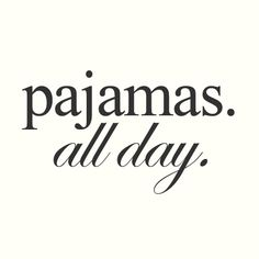 Pajamas all day (thats me today :)}