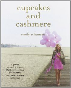 Cupcakes and Cashmere: A Guide for Defining Your Style, Reinventing Your Space, and Entertaining with Ease by Emily Schuman,http://www.amazon.com/dp/1419702106/ref=cm_sw_r_pi_dp_UMvNsb1MDZHQJJE0