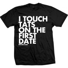 """""""I Touch Tats"""" Tee by Dpcted Apparel (Black) #InkedShop #tee #quote #touch #firstdate #tee #mens #clothing"""