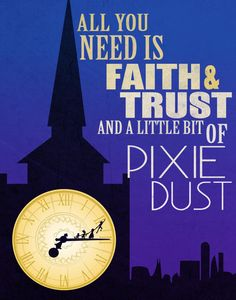 """All you need is FAITH & TRUST and a little bit of PIXIE DUST"""
