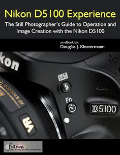 Nikon D5100 book guide D5100 manual download tutorial how to for dummies instruction Nikon D5100 Experience Douglas Klostermann