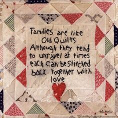 Families are like old quilts