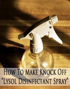 How to make all kinds of disinfectant sprays, including knock off febreeze.