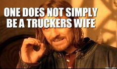 Truckers Wife Graphics | ONE DOES NOT SIMPLY BE A TRUCKERS WIFE