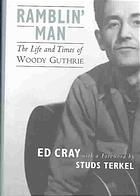 Ramblin' man : the life and times of Woody Guthrie by Ed Cray