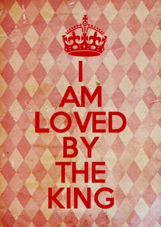 I AM LOVED BY THE KING
