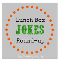 Busy Kids = Happy Mom: Printable Lunch Box Jokes - Round-Up (250+)