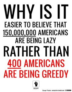 Why is it easier to believe that 150 million are lazy rather than 400 are greedy? #occupy