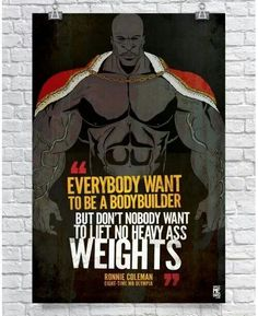 """""""Everybody want to be a bodybuilder. But don't nobody want to lift no heavy ass weights."""" — Ronnie Coleman"""