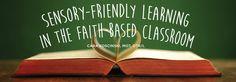 sensory friendly learning in the faith based classroom
