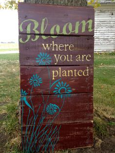 Hand Painted Repurposed Pallet.  Bloom Where you are planted