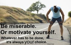 Be miserable or motivate yourself work, fit, remember this, motivation, exercis, inspir, choic, health, quot