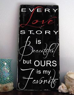 Every LOVE STORY is Beautiful, but ours is my Favorite- Distressed wood typography word art sign