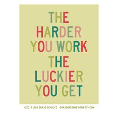 The Harder You Work The Luckier You Get 8x10 Print.  via Etsy.
