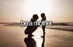 #bucketlist Be a mother