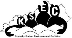Kentucky Student Environmental Coalition.  Working groups of student volunteers.  A great way to build your resume!