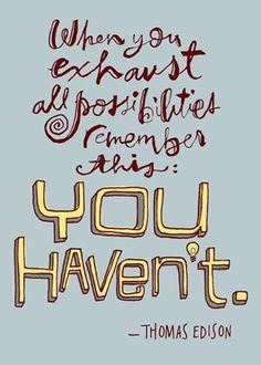 ~Thomas Edison